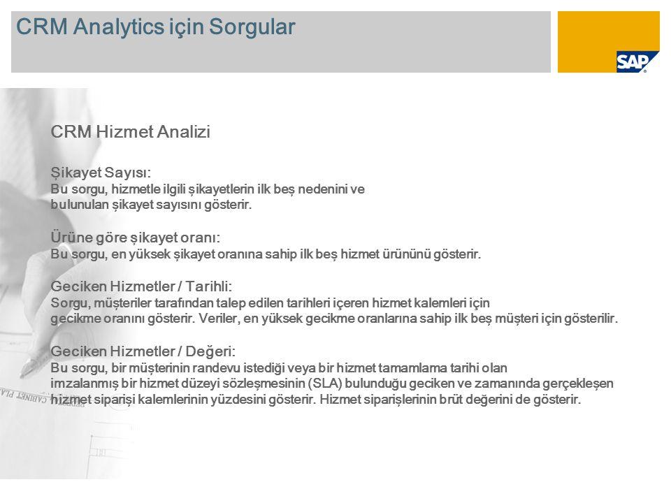 CRM Analytics için Sorgular Ek Sorgular: SAP çevrimiçi belgelerinde CRM Analytics için daha fazla sorgu bulunabilir (bağlam menüsünden Köprü yü seçin): http://help.sap.com/saphelp_nw04/helpdata/en/04/47a46e4e81ab4281bfb3bbd14825ca/frameset.htm