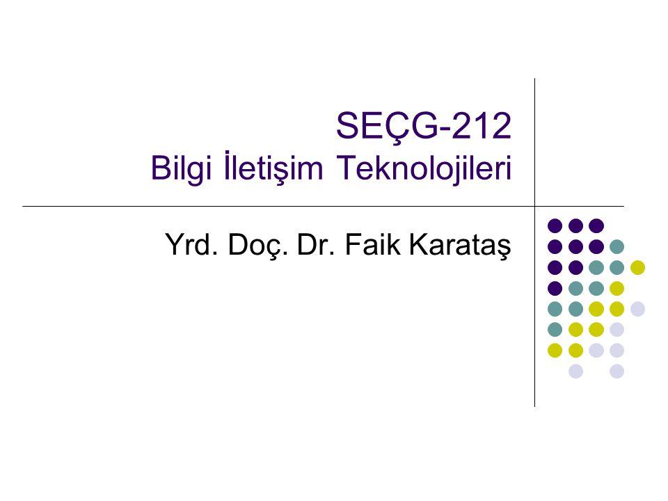 SEÇG-212 Bilgi İletişim Teknolojileri Yrd. Doç. Dr. Faik Karataş