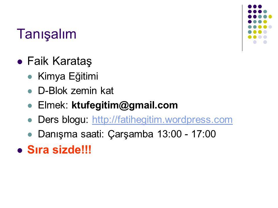 Tanışalım Faik Karataş Kimya Eğitimi D-Blok zemin kat Elmek: ktufegitim@gmail.com Ders blogu: http://fatihegitim.wordpress.comhttp://fatihegitim.wordpress.com Danışma saati: Çarşamba 13:00 - 17:00 Sıra sizde!!!
