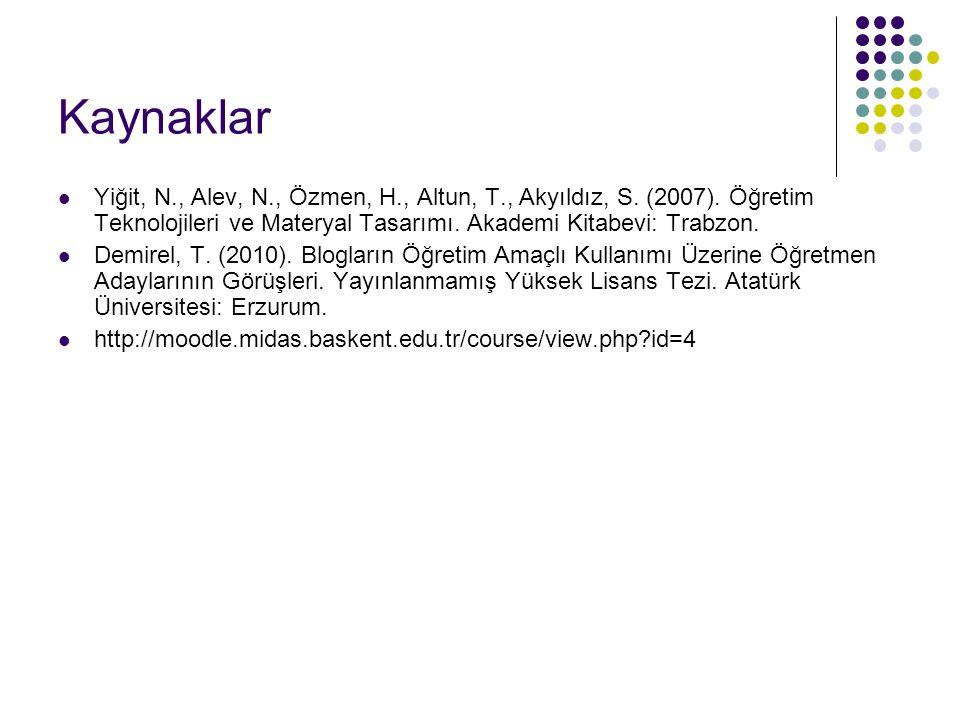 Kaynaklar Yiğit, N., Alev, N., Özmen, H., Altun, T., Akyıldız, S. (2007). Öğretim Teknolojileri ve Materyal Tasarımı. Akademi Kitabevi: Trabzon. Demir