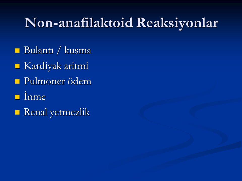 Non-anafilaktoid Reaksiyonlar Bulantı / kusma Bulantı / kusma Kardiyak aritmi Kardiyak aritmi Pulmoner ödem Pulmoner ödem İnme İnme Renal yetmezlik Renal yetmezlik