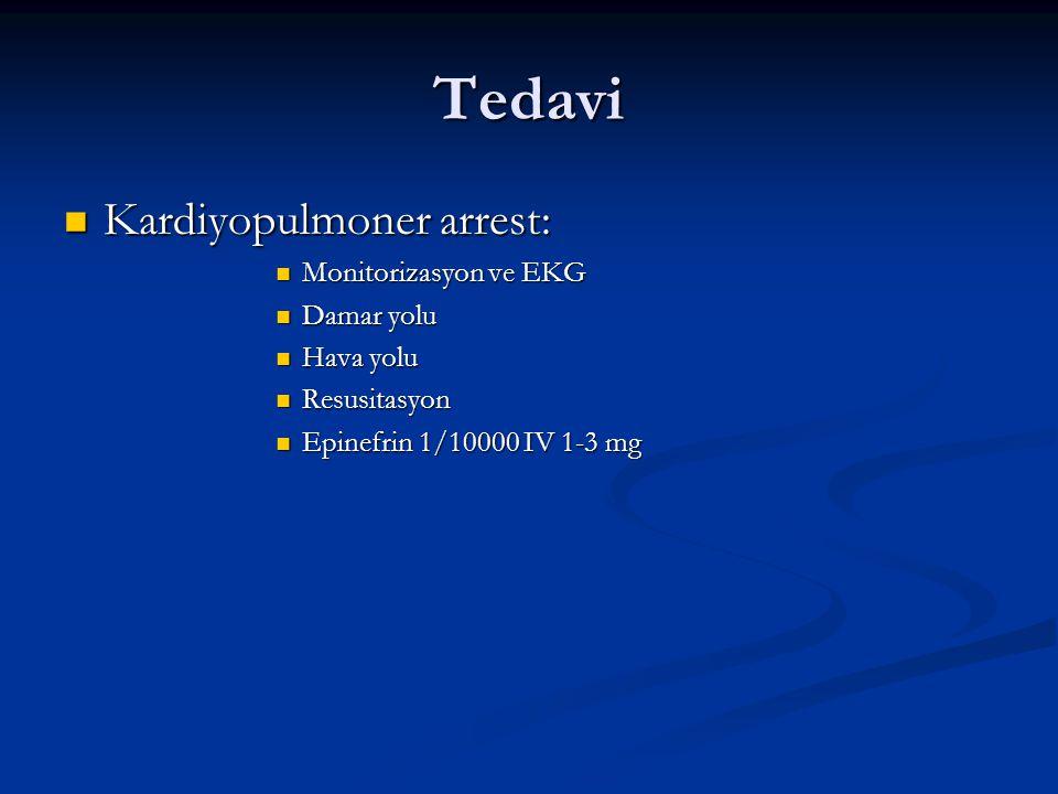 Tedavi Kardiyopulmoner arrest: Kardiyopulmoner arrest: Monitorizasyon ve EKG Monitorizasyon ve EKG Damar yolu Damar yolu Hava yolu Hava yolu Resusitasyon Resusitasyon Epinefrin 1/10000 IV 1-3 mg Epinefrin 1/10000 IV 1-3 mg
