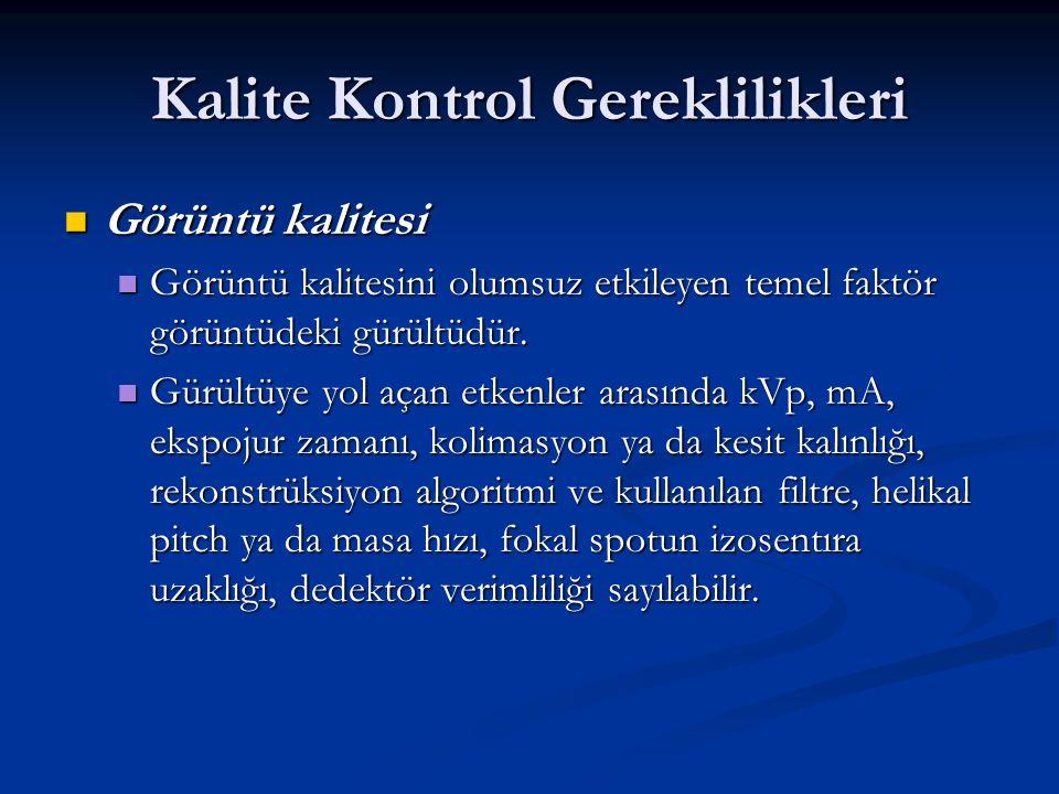 Kalite Kontrol Gereklilikleri Görüntü kalitesi Görüntü kalitesi Görüntü kalitesini olumsuz etkileyen temel faktör görüntüdeki gürültüdür.