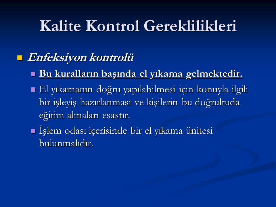 Kalite Kontrol Gereklilikleri Enfeksiyon kontrolü Enfeksiyon kontrolü Bu kuralların başında el yıkama gelmektedir.