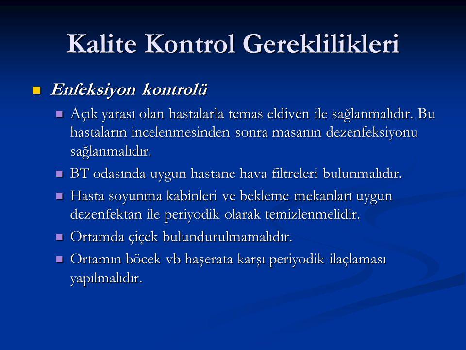 Kalite Kontrol Gereklilikleri Enfeksiyon kontrolü Enfeksiyon kontrolü Açık yarası olan hastalarla temas eldiven ile sağlanmalıdır.