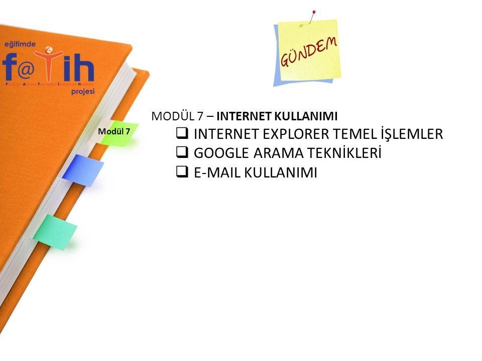 Modül 7 MODÜL 7 – INTERNET KULLANIMI  INTERNET EXPLORER TEMEL İŞLEMLER  GOOGLE ARAMA TEKNİKLERİ  E-MAIL KULLANIMI