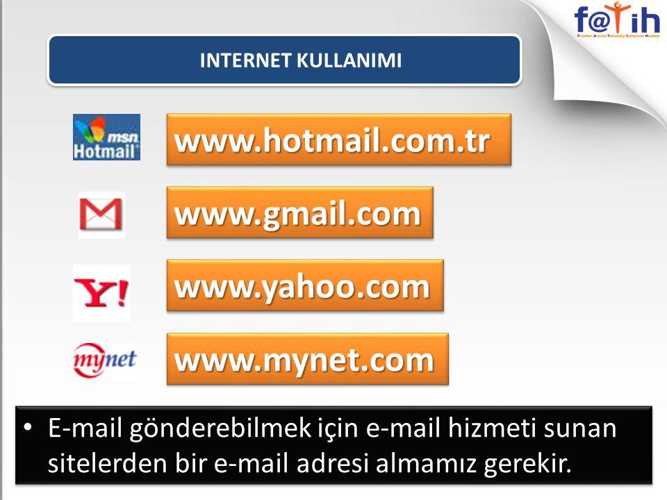 INTERNET KULLANIMI E-mail gönderebilmek için e-mail hizmeti sunan sitelerden bir e-mail adresi almamız gerekir. www.hotmail.com.trwww.hotmail.com.tr w