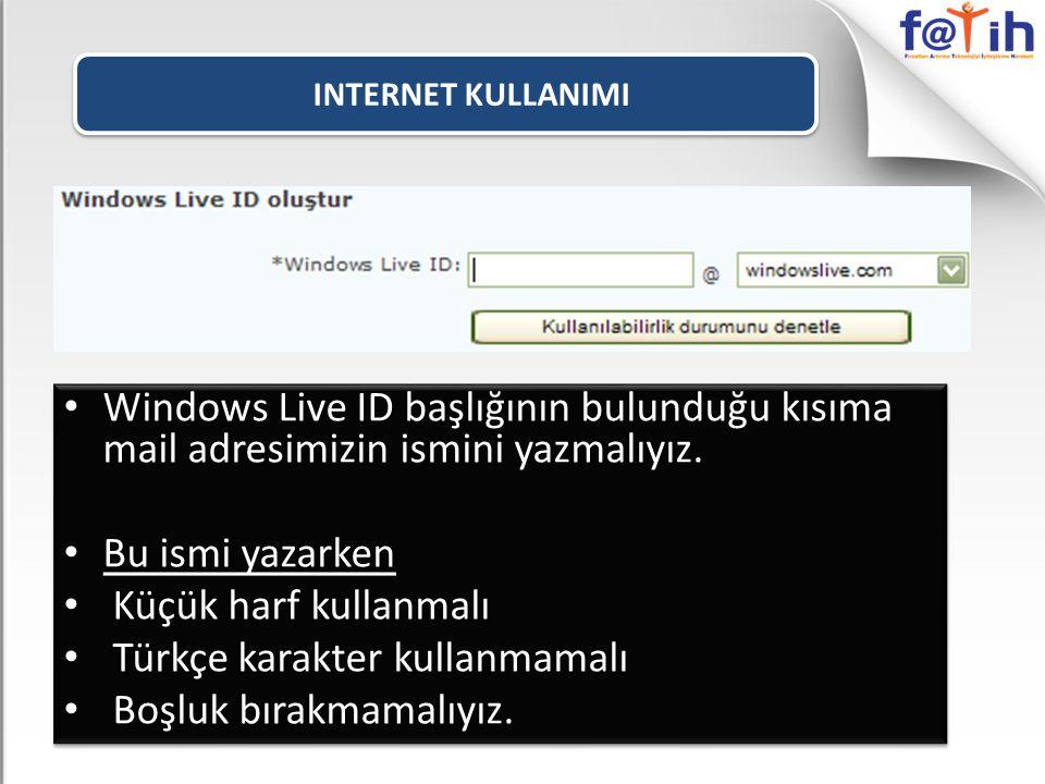 INTERNET KULLANIMI Windows Live ID başlığının bulunduğu kısıma mail adresimizin ismini yazmalıyız. Bu ismi yazarken Küçük harf kullanmalı Türkçe karak