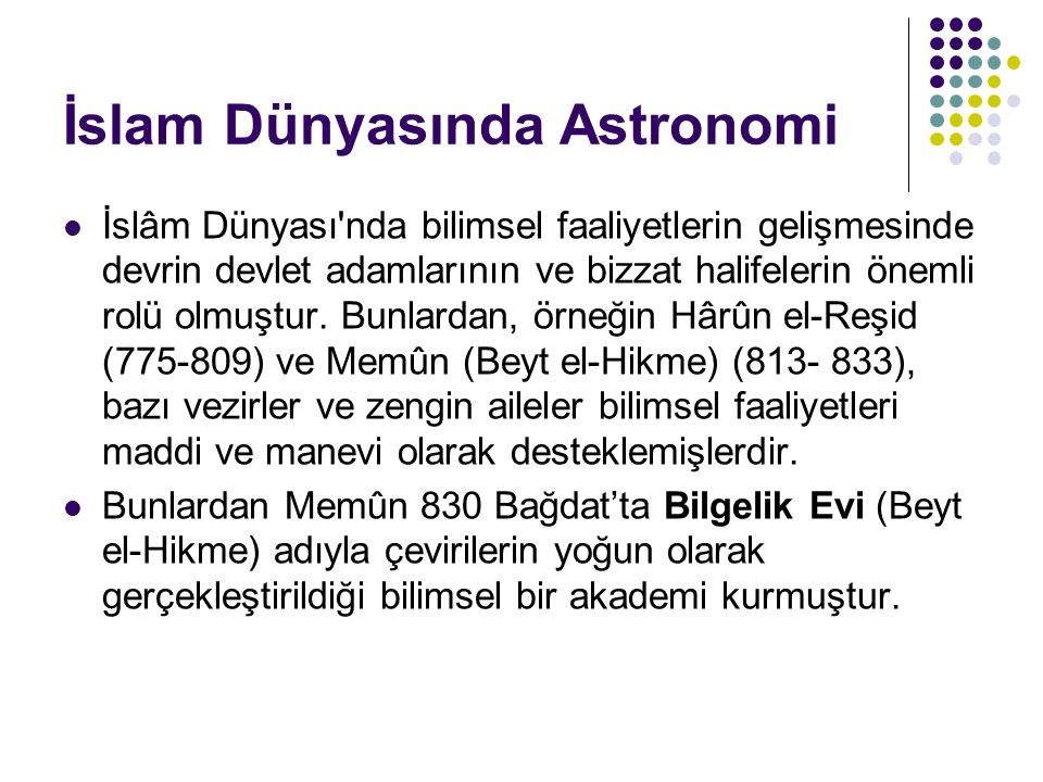İslam Dünyasında Astronomi İslâm Dünyası'nda bilimsel faaliyetlerin gelişmesinde devrin devlet adamlarının ve bizzat halifelerin önemli rolü olmuştur.