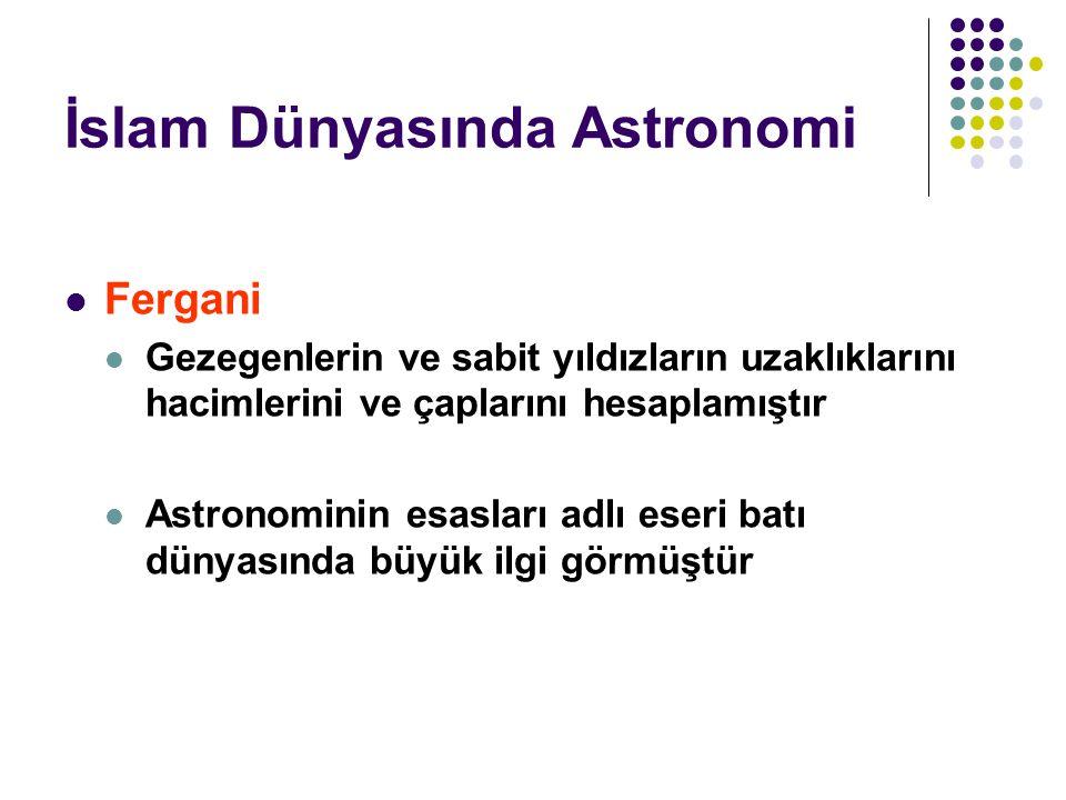 İslam Dünyasında Astronomi Fergani Gezegenlerin ve sabit yıldızların uzaklıklarını hacimlerini ve çaplarını hesaplamıştır Astronominin esasları adlı e