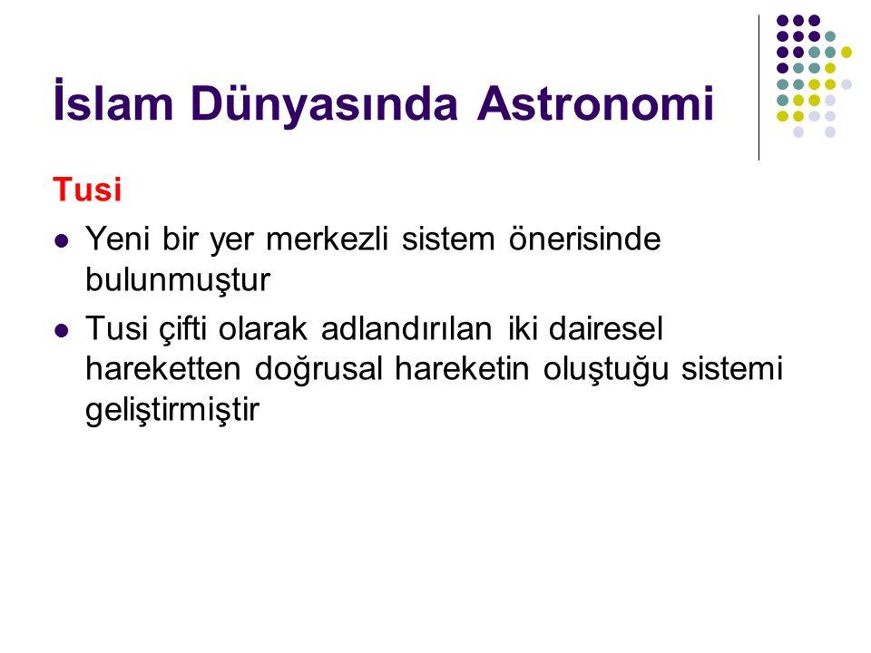 İslam Dünyasında Astronomi Tusi Yeni bir yer merkezli sistem önerisinde bulunmuştur Tusi çifti olarak adlandırılan iki dairesel hareketten doğrusal ha