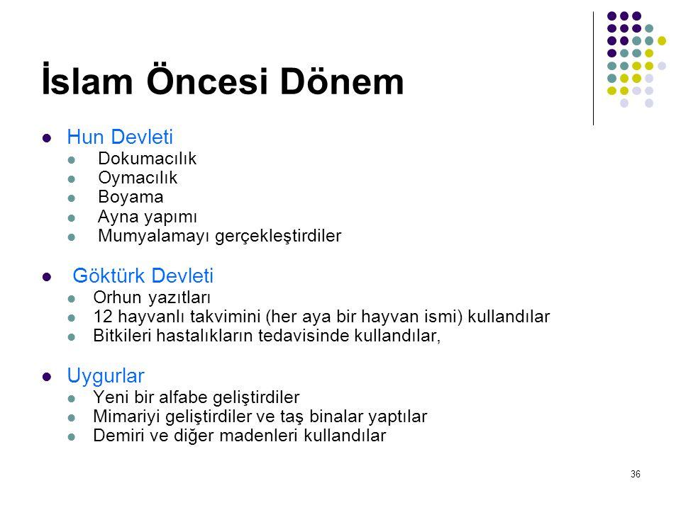 İslam Öncesi Dönem Hun Devleti Dokumacılık Oymacılık Boyama Ayna yapımı Mumyalamayı gerçekleştirdiler Göktürk Devleti Orhun yazıtları 12 hayvanlı takv