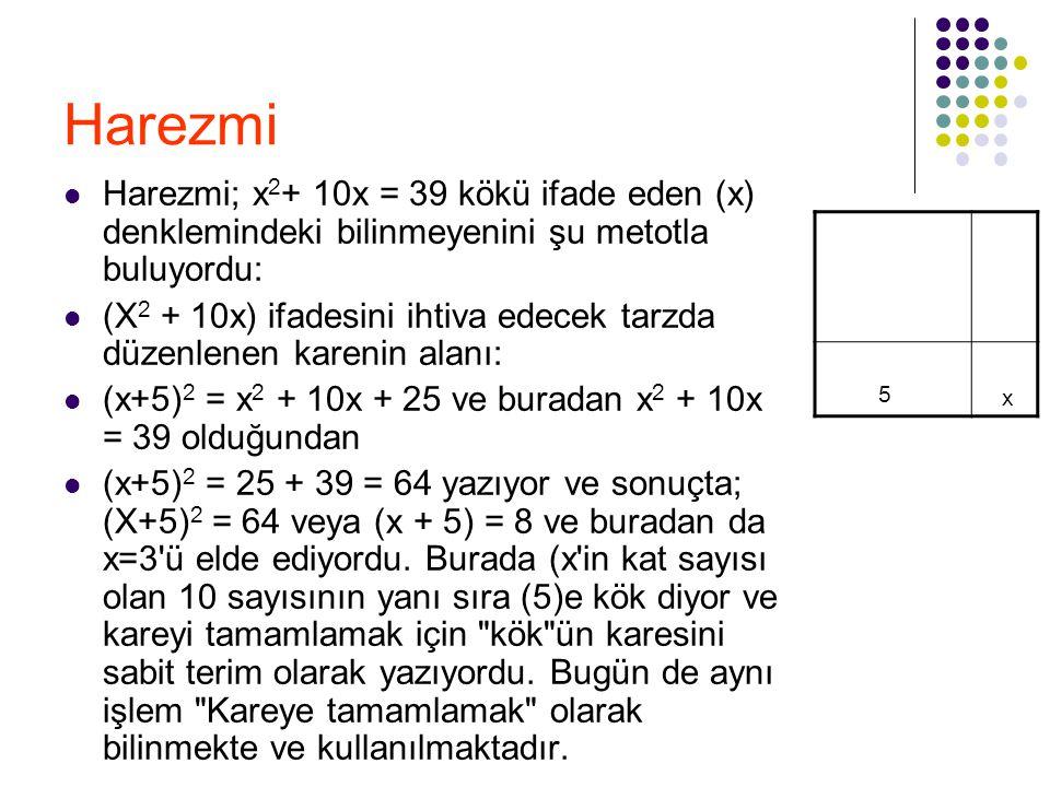 Harezmi Harezmi; x 2 + 10x = 39 kökü ifade eden (x) denklemindeki bilinmeyenini şu metotla buluyordu: (X 2 + 10x) ifadesini ihtiva edecek tarzda düzen