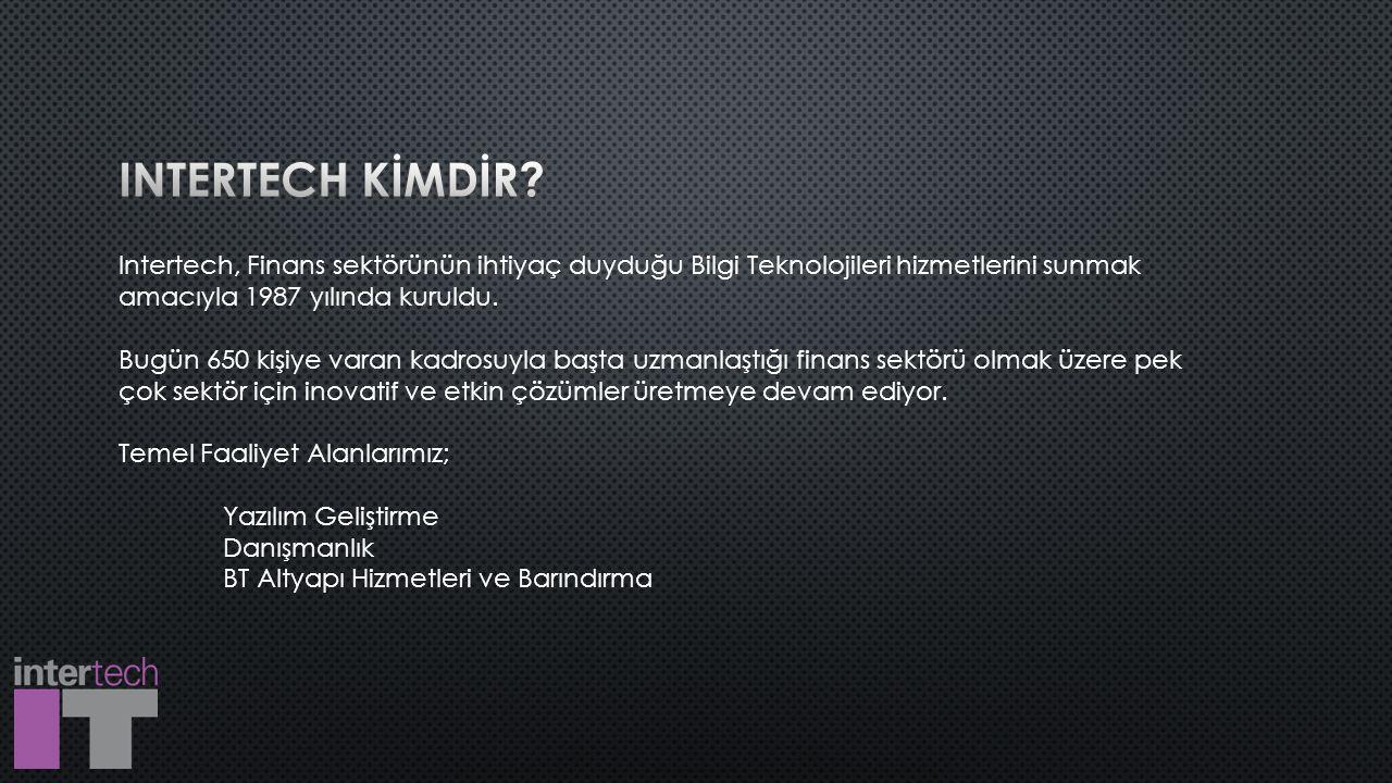 Intertech, Finans sektörünün ihtiyaç duyduğu Bilgi Teknolojileri hizmetlerini sunmak amacıyla 1987 yılında kuruldu.