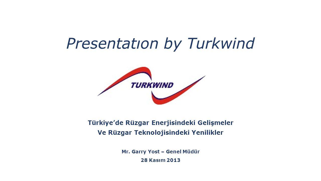 Presentatıon by Turkwind Türkiye'de Rüzgar Enerjisindeki Gelişmeler Ve Rüzgar Teknolojisindeki Yenilikler Mr.
