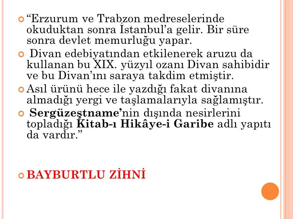"""""""Erzurum ve Trabzon medreselerinde okuduktan sonra İstanbul'a gelir. Bir süre sonra devlet memurluğu yapar. Divan edebiyatından etkilenerek aruzu da k"""