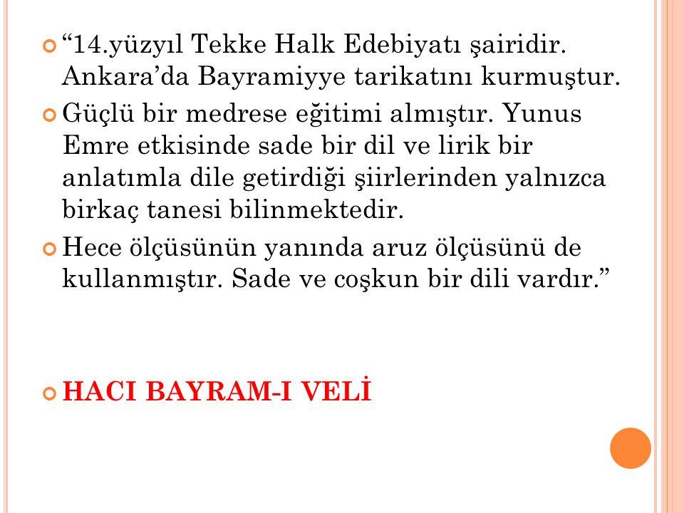 """""""14.yüzyıl Tekke Halk Edebiyatı şairidir. Ankara'da Bayramiyye tarikatını kurmuştur. Güçlü bir medrese eğitimi almıştır. Yunus Emre etkisinde sade bir"""
