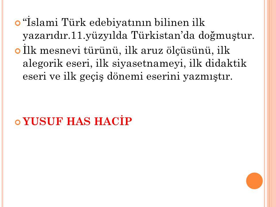 """""""İslami Türk edebiyatının bilinen ilk yazarıdır.11.yüzyılda Türkistan'da doğmuştur. İlk mesnevi türünü, ilk aruz ölçüsünü, ilk alegorik eseri, ilk siy"""