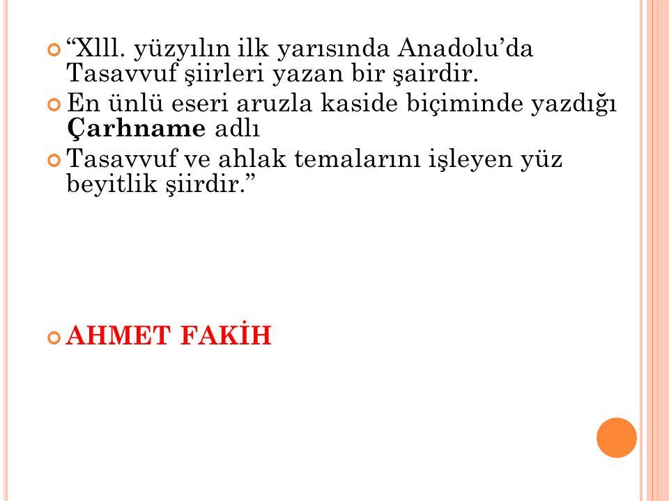 """""""Xlll. yüzyılın ilk yarısında Anadolu'da Tasavvuf şiirleri yazan bir şairdir. En ünlü eseri aruzla kaside biçiminde yazdığı Çarhname adlı Tasavvuf ve"""