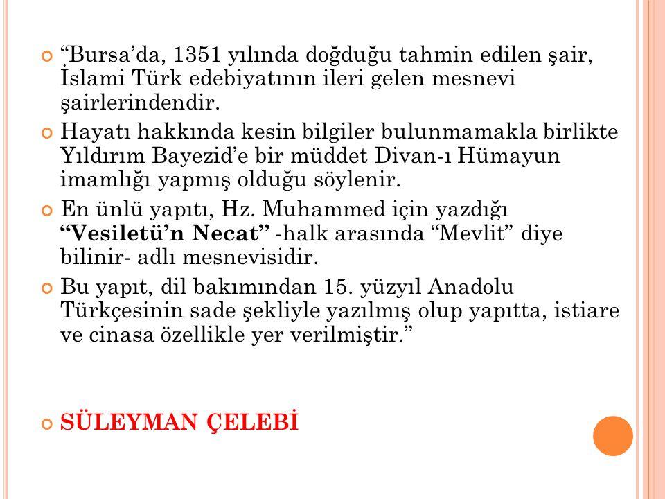 """""""Bursa'da, 1351 yılında doğduğu tahmin edilen şair, İslami Türk edebiyatının ileri gelen mesnevi şairlerindendir. Hayatı hakkında kesin bilgiler bulun"""