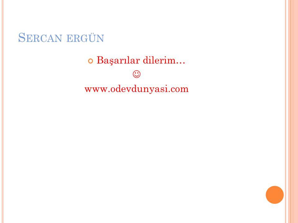 S ERCAN ERGÜN Başarılar dilerim… www.odevdunyasi.com
