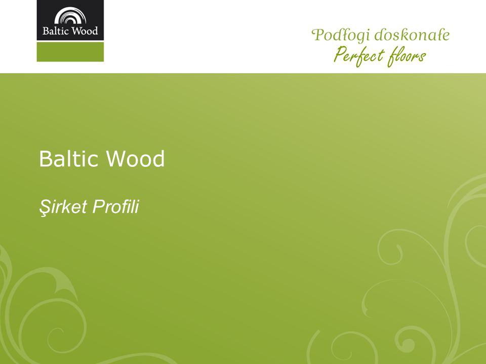 Baltic Wood Şirket Profili Perfect floors