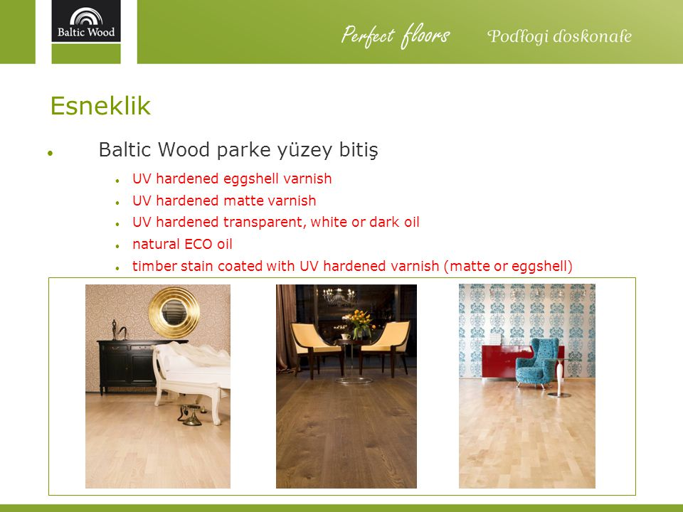 Esneklik Baltic Wood parke yüzey bitiş UV hardened eggshell varnish UV hardened matte varnish UV hardened transparent, white or dark oil natural ECO o