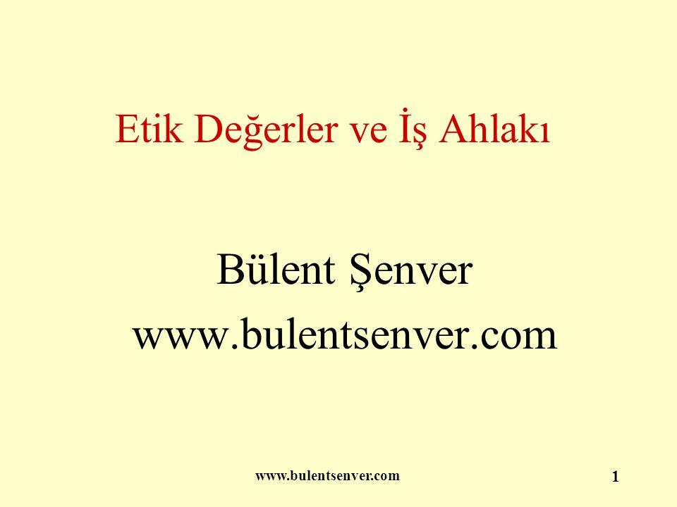 www.bulentsenver.com 1 Etik Değerler ve İş Ahlakı Bülent Şenver www.bulentsenver.com