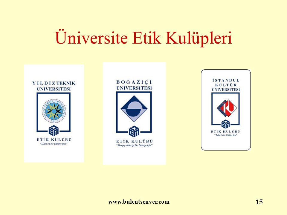 www.bulentsenver.com 15 Üniversite Etik Kulüpleri