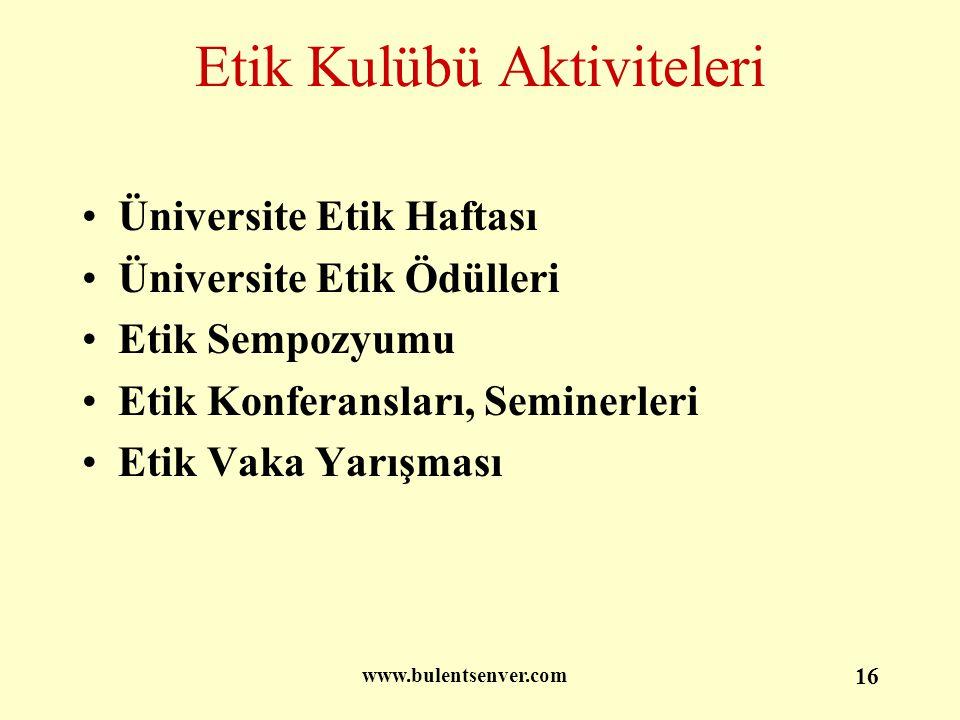 www.bulentsenver.com 16 Etik Kulübü Aktiviteleri Üniversite Etik Haftası Üniversite Etik Ödülleri Etik Sempozyumu Etik Konferansları, Seminerleri Etik