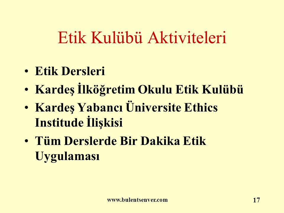 www.bulentsenver.com 17 Etik Kulübü Aktiviteleri Etik Dersleri Kardeş İlköğretim Okulu Etik Kulübü Kardeş Yabancı Üniversite Ethics Institude İlişkisi