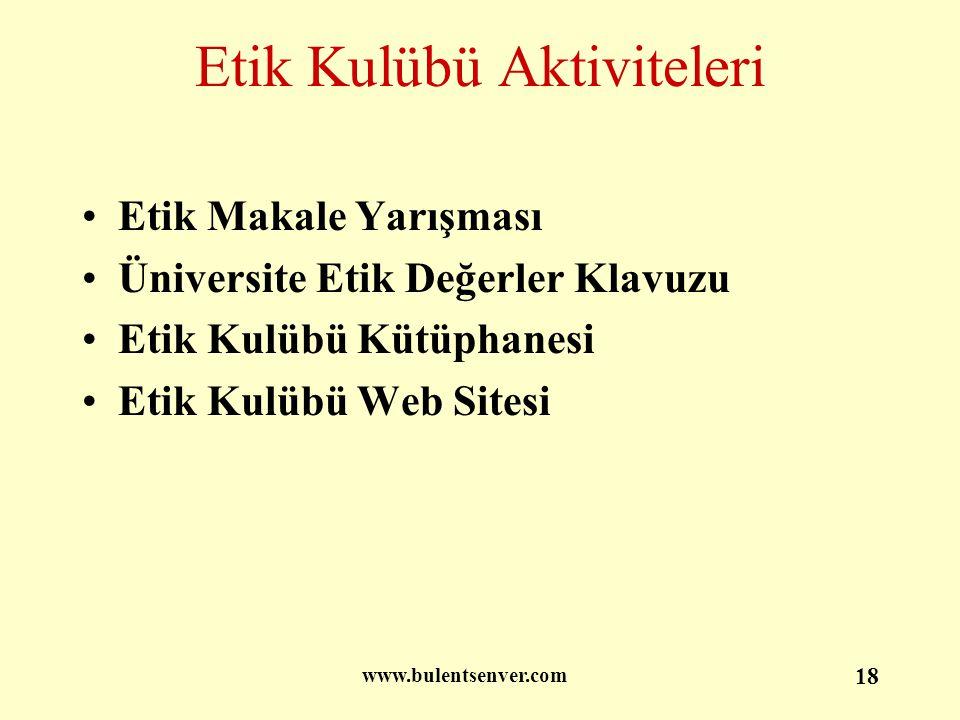 www.bulentsenver.com 18 Etik Kulübü Aktiviteleri Etik Makale Yarışması Üniversite Etik Değerler Klavuzu Etik Kulübü Kütüphanesi Etik Kulübü Web Sitesi