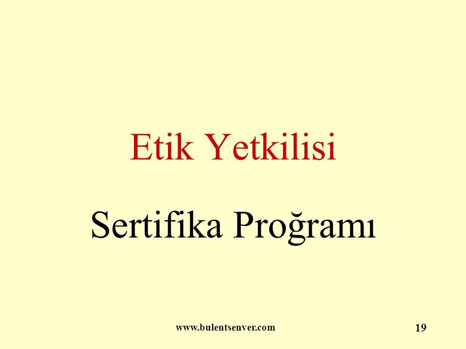www.bulentsenver.com 19 Etik Yetkilisi Sertifika Proğramı