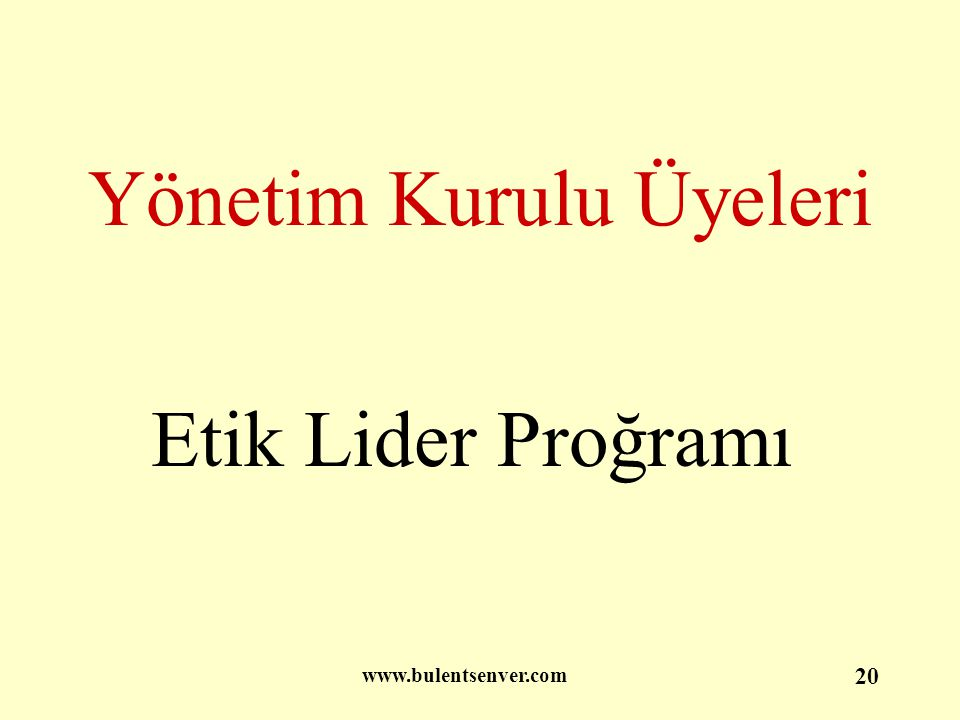 www.bulentsenver.com 20 Yönetim Kurulu Üyeleri Etik Lider Proğramı
