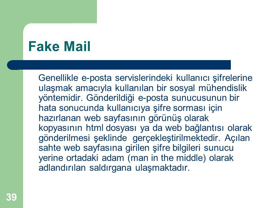 39 Fake Mail Genellikle e-posta servislerindeki kullanıcı şifrelerine ulaşmak amacıyla kullanılan bir sosyal mühendislik yöntemidir. Gönderildiği e-po