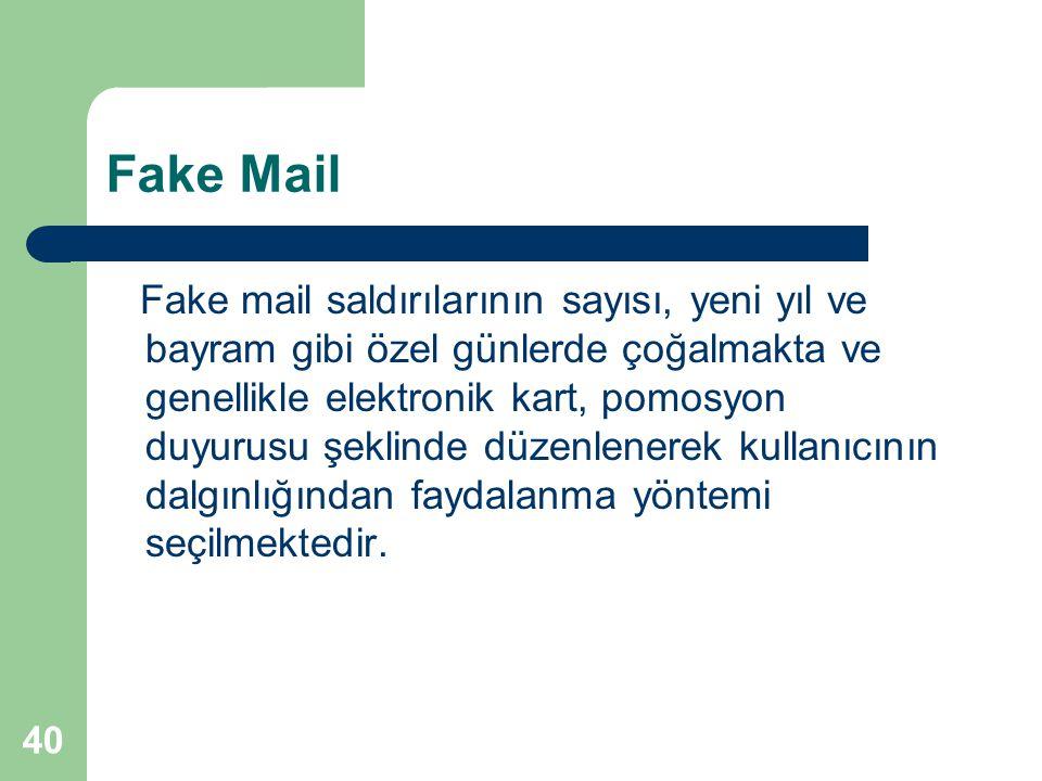 40 Fake Mail Fake mail saldırılarının sayısı, yeni yıl ve bayram gibi özel günlerde çoğalmakta ve genellikle elektronik kart, pomosyon duyurusu şeklin