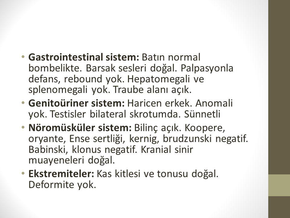 Gastrointestinal sistem: Batın normal bombelikte. Barsak sesleri doğal. Palpasyonla defans, rebound yok. Hepatomegali ve splenomegali yok. Traube alan
