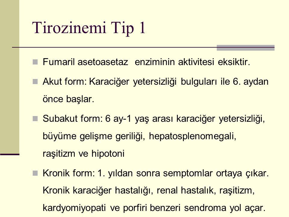 Tirozinemi Tip 1 Fumaril asetoasetaz enziminin aktivitesi eksiktir. Akut form: Karaciğer yetersizliği bulguları ile 6. aydan önce başlar. Subakut form