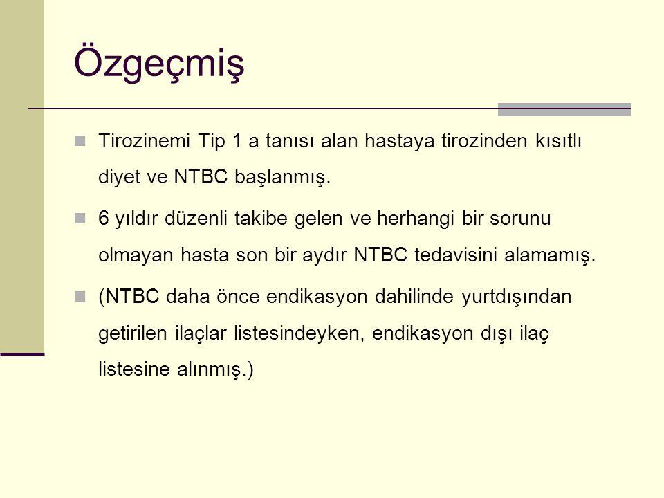 Özgeçmiş Tirozinemi Tip 1 a tanısı alan hastaya tirozinden kısıtlı diyet ve NTBC başlanmış. 6 yıldır düzenli takibe gelen ve herhangi bir sorunu olmay