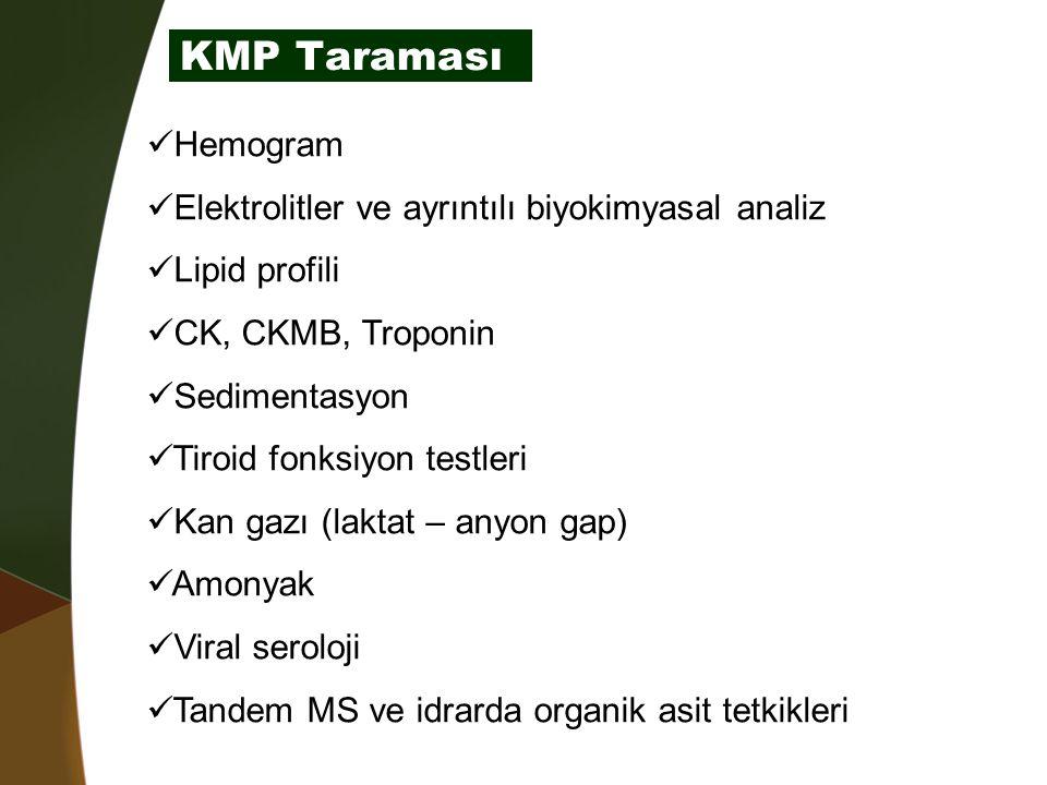 KMP Taraması Hemogram Elektrolitler ve ayrıntılı biyokimyasal analiz Lipid profili CK, CKMB, Troponin Sedimentasyon Tiroid fonksiyon testleri Kan gazı