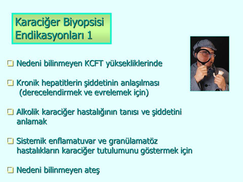 Karaciğer Biyopsisi Endikasyonları 1  Nedeni bilinmeyen KCFT yüksekliklerinde  Kronik hepatitlerin şiddetinin anlaşılması (derecelendirmek ve evrele