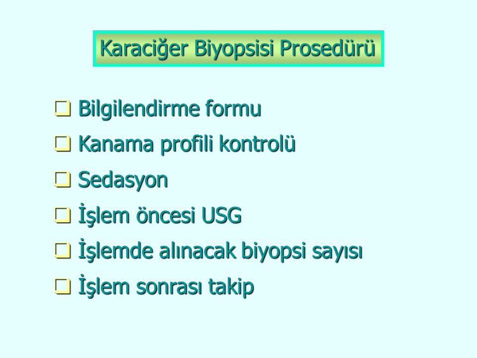 Karaciğer Biyopsisi Prosedürü  Bilgilendirme formu  Kanama profili kontrolü  Sedasyon  İşlem öncesi USG  İşlemde alınacak biyopsi sayısı  İşlem
