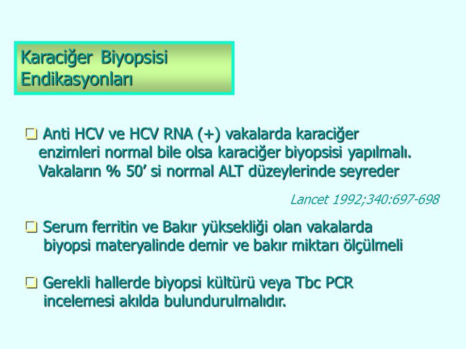  Anti HCV ve HCV RNA (+) vakalarda karaciğer enzimleri normal bile olsa karaciğer biyopsisi yapılmalı. enzimleri normal bile olsa karaciğer biyopsisi