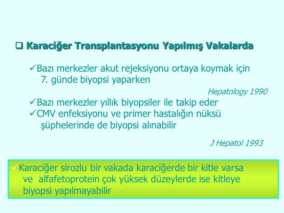  Karaciğer Transplantasyonu Yapılmış Vakalarda Bazı merkezler akut rejeksiyonu ortaya koymak için 7. günde biyopsi yaparken Bazı merkezler yıllık biy