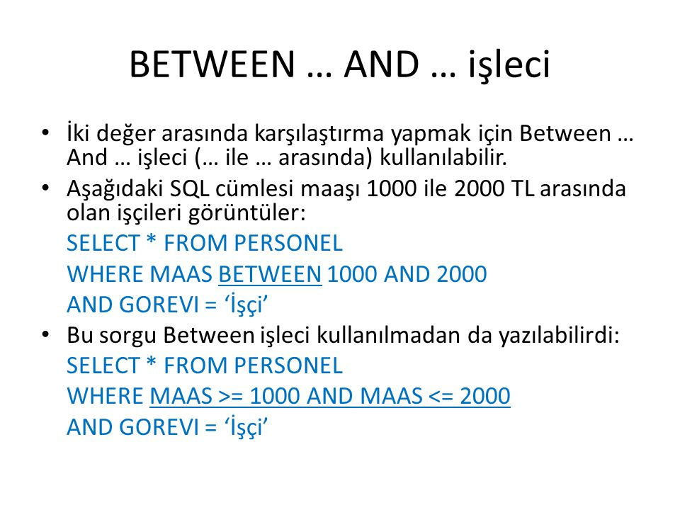 SUM ve AVG Belirli bir sütundaki sayısal verilerin toplanarak sonucun gösterilmesi istenirse SUM, aritmetik ortalamasının gösterilmesi istenirse AVG kullanılır.