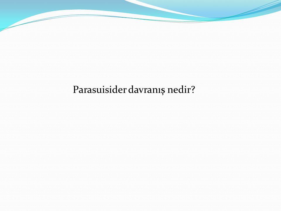 Parasuisider davranış nedir?