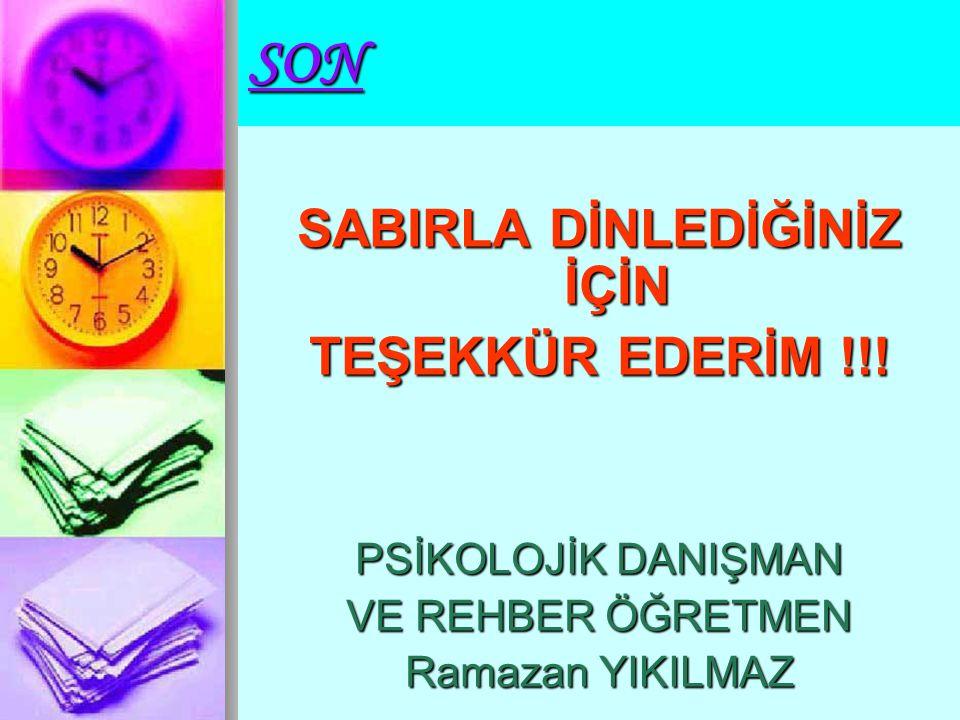 SON SABIRLA DİNLEDİĞİNİZ İÇİN TEŞEKKÜR EDERİM !!! PSİKOLOJİK DANIŞMAN VE REHBER ÖĞRETMEN Ramazan YIKILMAZ