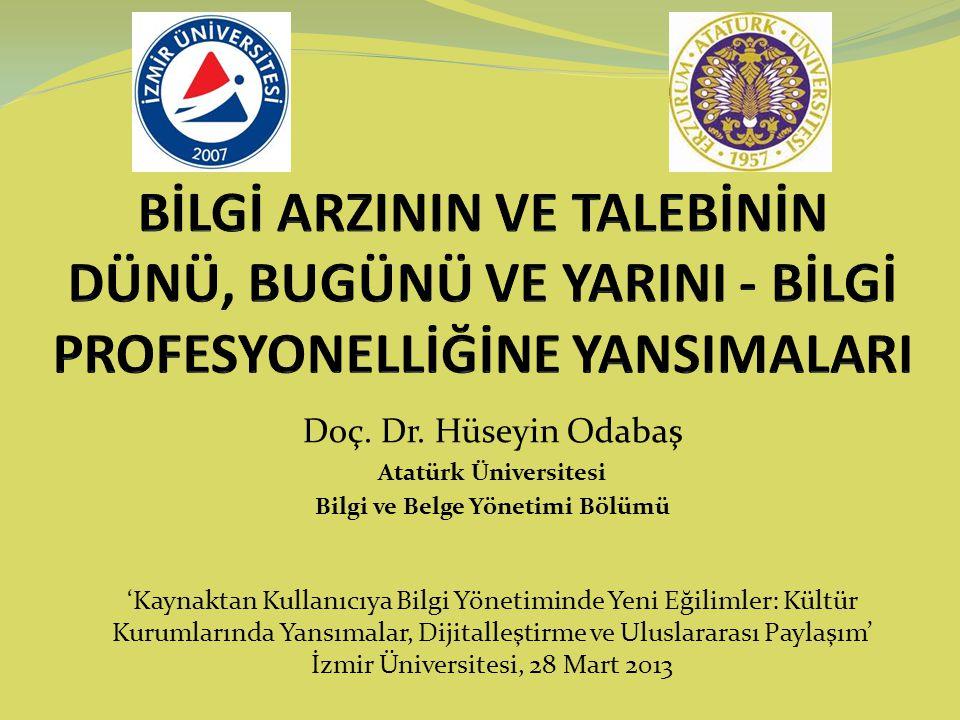 Doç. Dr. Hüseyin Odabaş Atatürk Üniversitesi Bilgi ve Belge Yönetimi Bölümü 'Kaynaktan Kullanıcıya Bilgi Yönetiminde Yeni Eğilimler: Kültür Kurumların