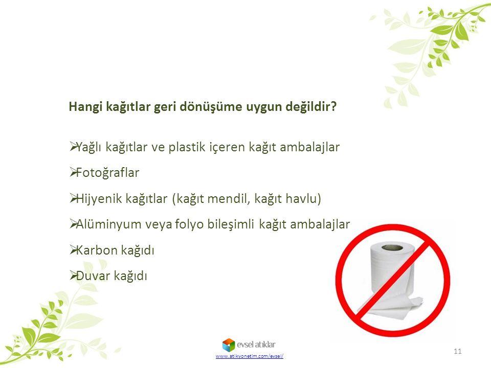 Hangi kağıtlar geri dönüşüme uygun değildir?  Yağlı kağıtlar ve plastik içeren kağıt ambalajlar  Fotoğraflar  Hijyenik kağıtlar (kağıt mendil, kağı