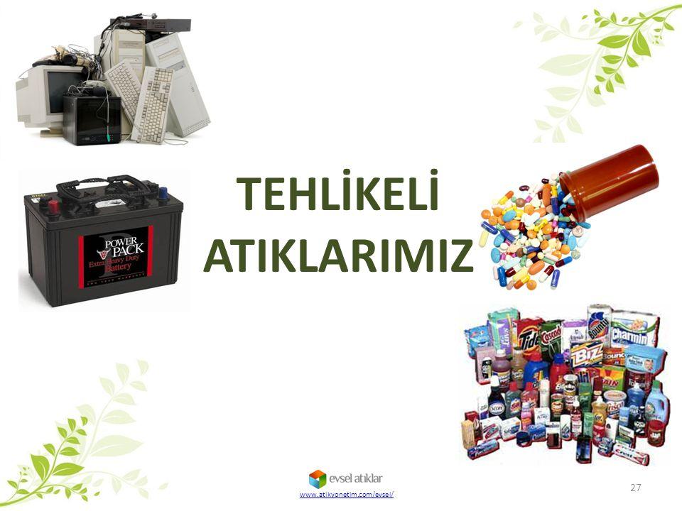 TEHLİKELİ ATIKLARIMIZ 27 www.atikyonetim.com/evsel/